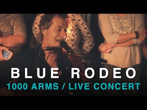 Blue Rodeo | 1000 Arms | Full  Concert