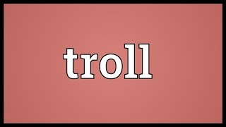 Video shows what troll means. A supernatural being of varying size, now especially a grotesque humanoid creature living in ...