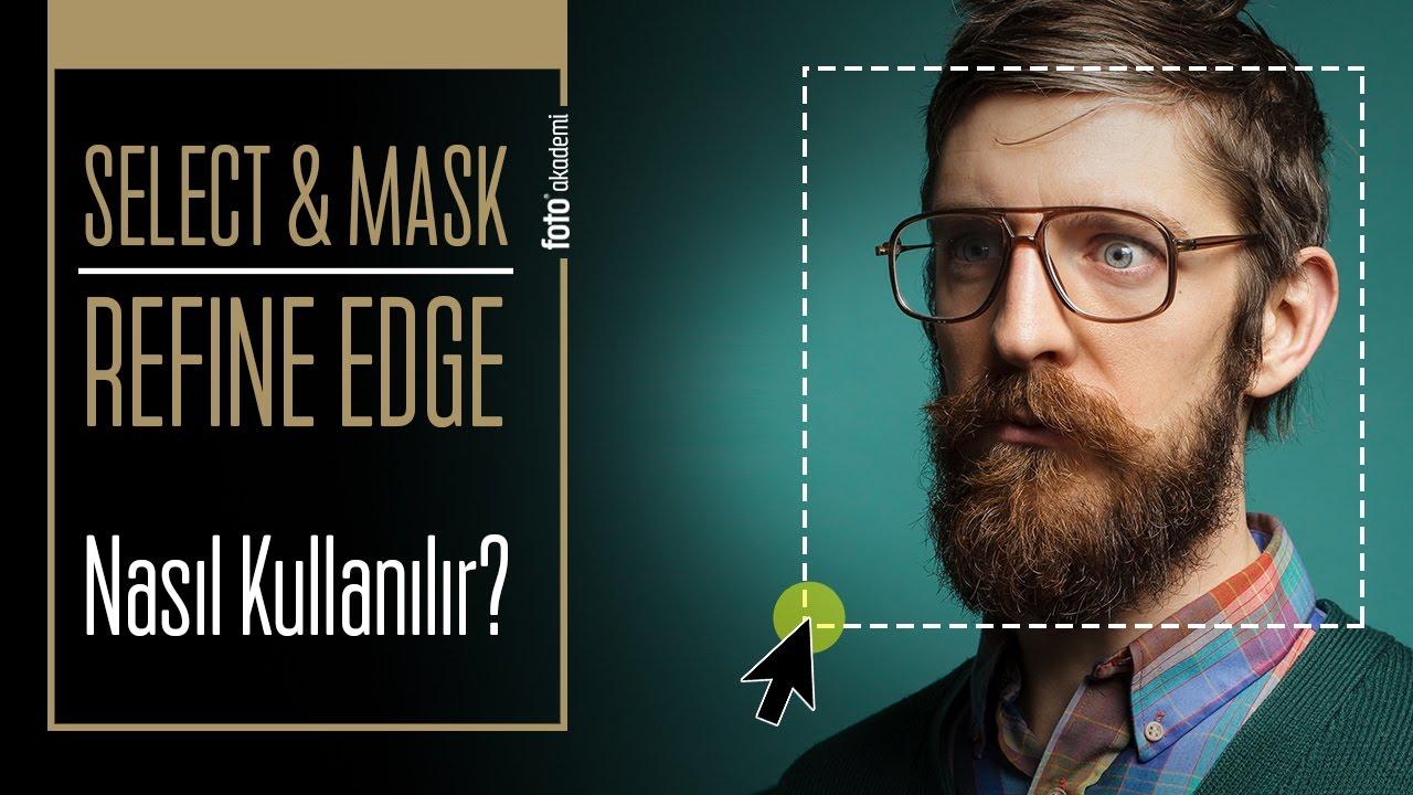 Photoshop'ta Select And Mask Menüsü Nasıl Kullanılır? (Eski Adı: Refine Edge)