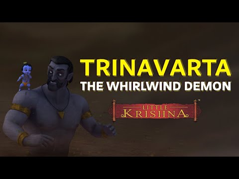 Trinavarta - the whirlwind demond killed by little Krishna