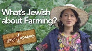 What's Jewish About Farming?