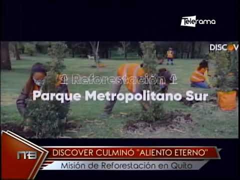 Discovery culminó Aliento Eterno misión de reforestación en Quito