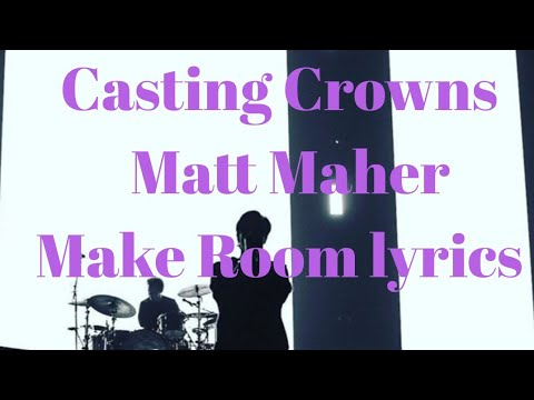 Casting Crowns - Make Room ft Matt Maher (Lyrics)
