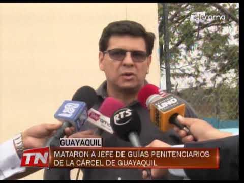 Mataron a jefe de Guías penitenciarios de la cárcel de Guayaquil