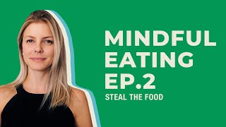 STEAL THE FOOD apresenta: o que é Mindful Eating, parte 2