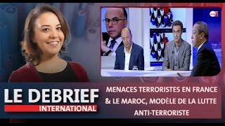 """Le debrief: Menaces terroristes en France"""" & """"Le Maroc, modèle de la lutte anti-terroriste"""