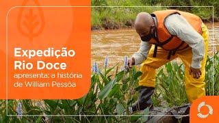 Expedição Rio Doce apresenta: a história de William Pessôa