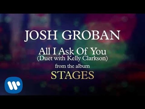 Josh Groban – All I Ask of You (Duet with Kelly Clarkson) [AUDIO]