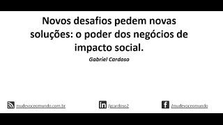 Novos desafios pedem novas soluções: o poder dos negócios de impacto social