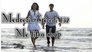 Medcezir - Epizodi 132 (Me titra shqip)