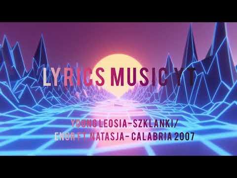 Young Leosia - Szklanki/ Enur ft. Natasja- Calabria 2007