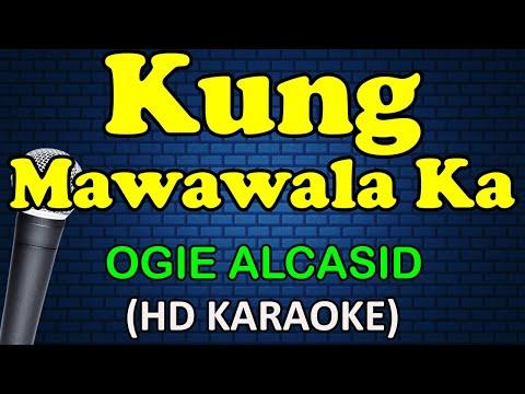 KUNG MAWAWALA KA - Ogie Alcasid (HD Karaoke)