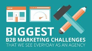 Video Biggest B2B Marketing Challenges That We See Everyday as an Agency MP3, 3GP, MP4, WEBM, AVI, FLV November 2018