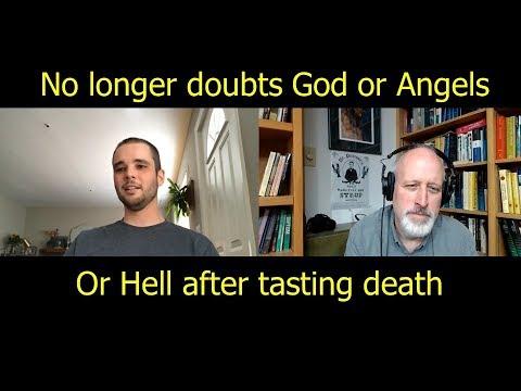 No Longer Doubts God or Angels or Hell After Tasting Death