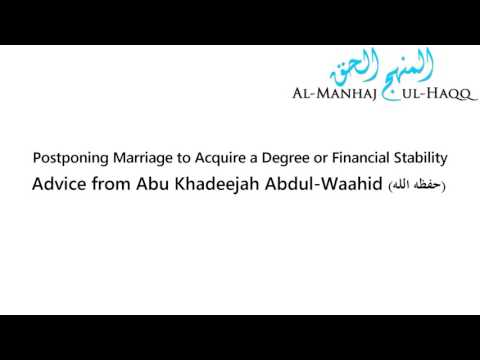 Postponing Marriage to Acquire a Degree or Financial Stability - Advice from Abu Khadeejah