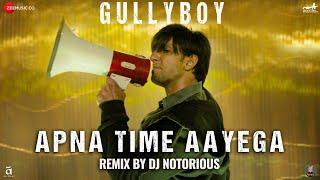 Apna Time Aayega Remix by Dj Notorious | Gully Boy | Ranveer Singh & Alia Bhatt