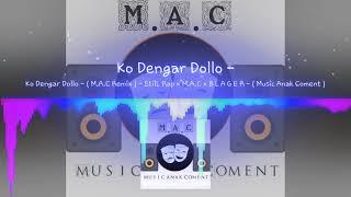 Video Ko Dengar Dollo - ( M.A.C Remix ) - StilL Rap x M.A.C x B L A G E R MP3, 3GP, MP4, WEBM, AVI, FLV Juli 2019