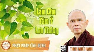 Làm Cho Tâm Ý Lưu Thông - Thiền Sư Thích Nhất Hạnh