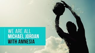 Day 65: We Are All Michael Jordan with Amnesia