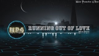 Download Lagu Running Out Of Love by Mikael Persson - [Electro Music] Mp3