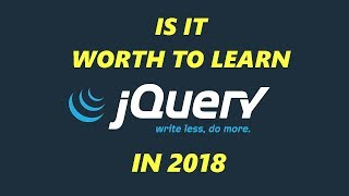 Is it Worth it to Learn Jquery in 2018