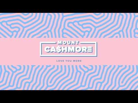Mount Cashmore  - Love You More