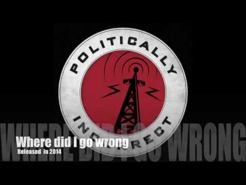 Politically - Where Did I Go Wrong from Politically Incorrect. A special thanks to our friends, we couldn`t have made it without you... Find Us On Facebook Facebook: http:...
