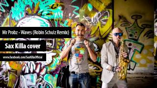 Mr Probz - Waves (Robin Schulz Remix) - Sax Killa cover