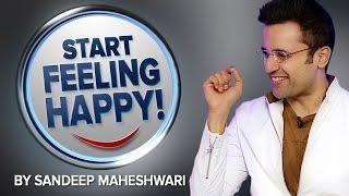 Video Start Feeling Happy! By Sandeep Maheshwari I Hindi MP3, 3GP, MP4, WEBM, AVI, FLV Juli 2018