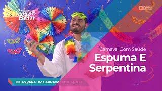 Carnaval com Saúde: Espuma E Serpentina