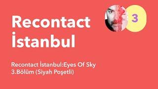 Recontact İstanbul:Eyes Of Sky / 3.Bolum (Siyah Posetli)