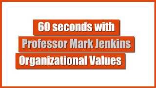 60 seconds with Professor Mark Jenkins - Organizational Values