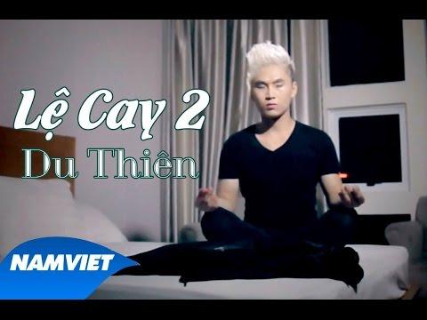 MV ca nhạc - Lệ Cay 2 - Du Thiên (2015)