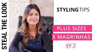 5 dicas para Plus Sizes e Magrinhas | The Body Type Ep. 02 Steal The Look