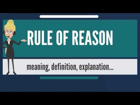What is RULE OF REASON? What does RULE OF REASON mean? RULE OF REASON meaning & explanation