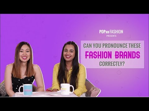 Can You Pronounce These Fashion Brands Correctly? - POPxo Fashion