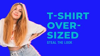 STEAL THE LOOK apresenta: como usar t-shirt oversized