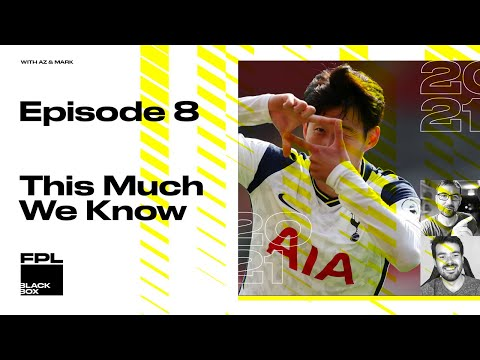 FPL BlackBox – Episode Eight – This Much We Know | Fantasy Premier League 2020/2021