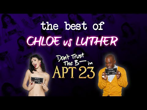 The Best Of Chloe VS Luther - Don't Trust The B In Apt. 23