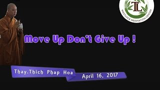Move Up Don't Give Up !  - Thay. Thich Phap Hoa (Apr.16, 2017)