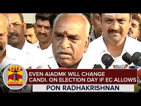 Even-AIADMK-will-Change-the-Candidates-on-Election-Day-if-EC-Allows--Pon-Radhakrishnan
