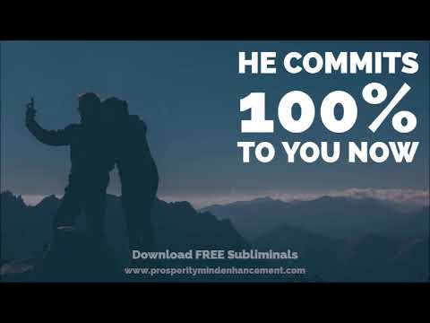 Make Him Commit 100% To You - Subliminal Perfect Relationship Audio