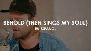 Behold (Then Sings My Soul) - Hillsong Worship (ADAPTACIÓN AL ESPAÑOL)