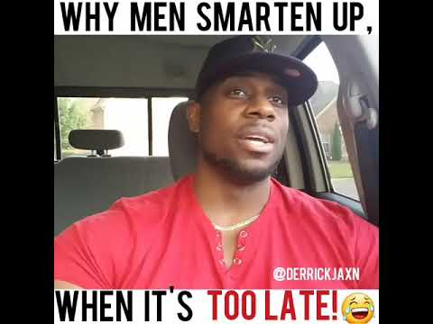 Why Men Smarten Up When It's TOO LATE!