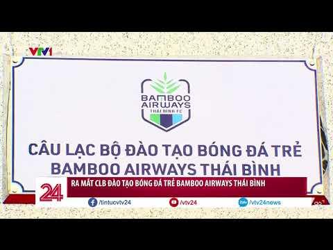1 tin vui cho bóng đá Việt Nam - Thành lập CLB đào tạo bóng đá trẻ Bamboo Airways Thái Bình   VTV24 - Thời lượng: 49 giây.