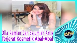 Video Olla Ramlan Dan Sejumlah Artis, Terjerat Kosmetik Abal-Abal - BARISTA MP3, 3GP, MP4, WEBM, AVI, FLV Desember 2018