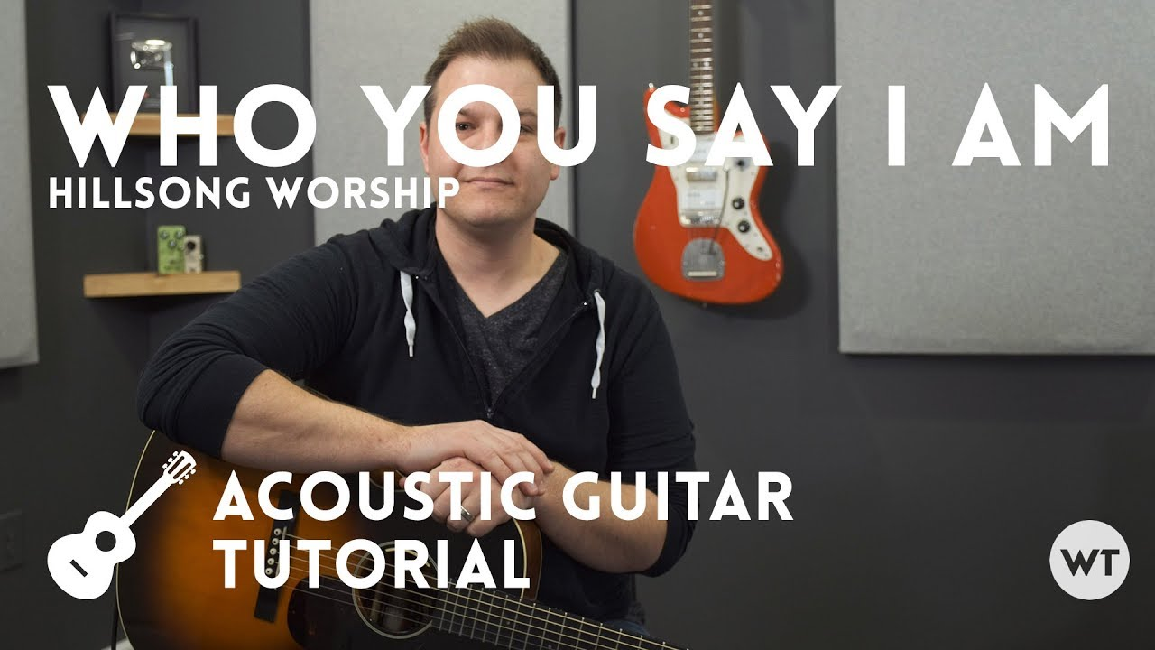 Who You Say I Am – Hillsong Worship – Tutorial (acoustic guitar)