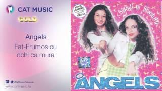 Angels - Fat-Frumos cu ochi ca mura