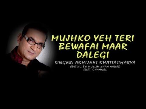 Video MUJHKO YEH TERI BEWAFAI MAAR DALEGI ( Singer, Abhijeet Bhattacharya ) download in MP3, 3GP, MP4, WEBM, AVI, FLV January 2017