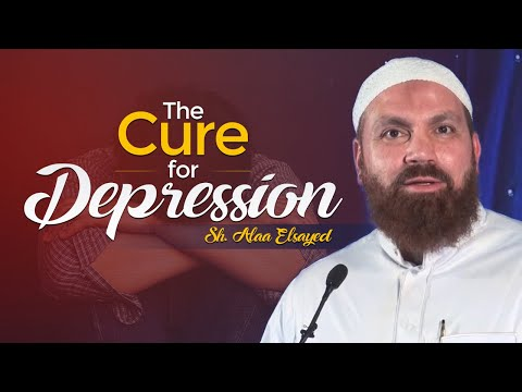 The Cure for Depression - Sh. Alaa Elsayed